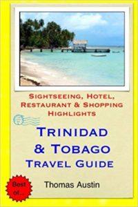 Trinidad & Tobago Travel Guide: Sightseeing, Hotel, Restaurant & Shopping Highlights